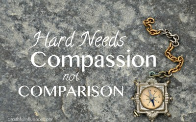 Hard Needs Compassion not Comparison