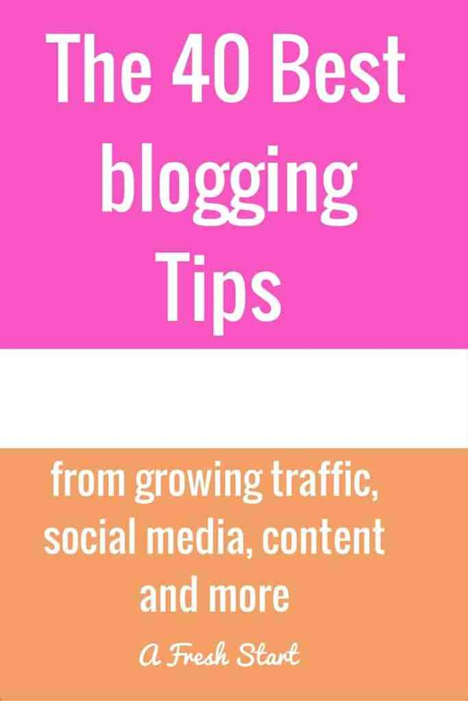 The 40 Best blogging Tips from growing traffic, social media, content and more