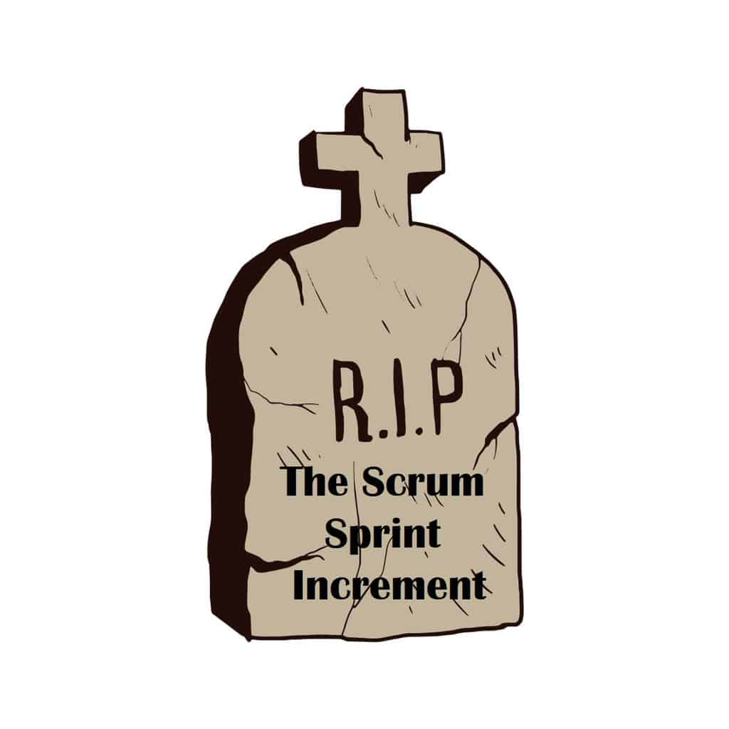 A++ The Sprint Increment Is Dead Agilesparks