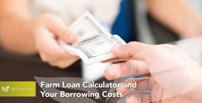 Farm Loan Calculator and Your Borrowing Costs - Agriculture Loan