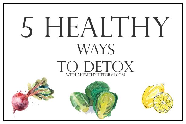 Healthy Ways To Detox A Healthy Life For Me