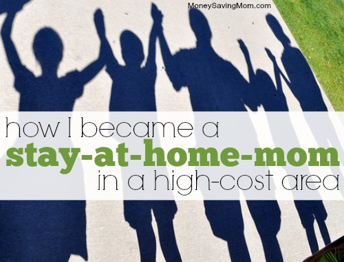 How I Became a Stay at Home Mom in a High Cost Area