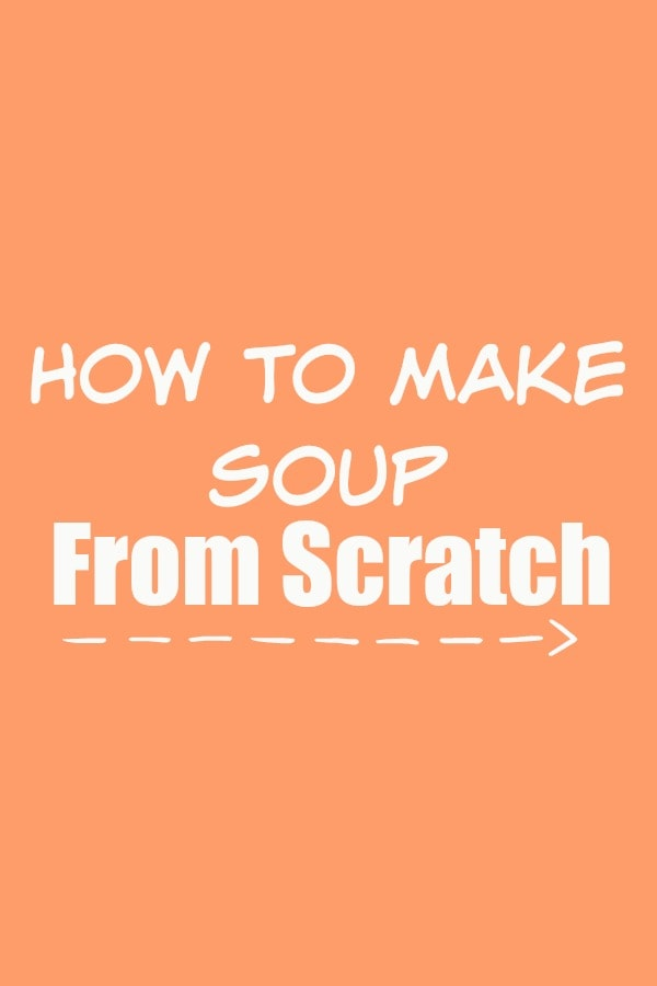How to Make Soup From Scratch