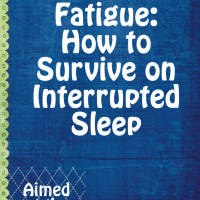 F is for Fatigue: How to Survive on Interrupted Sleep