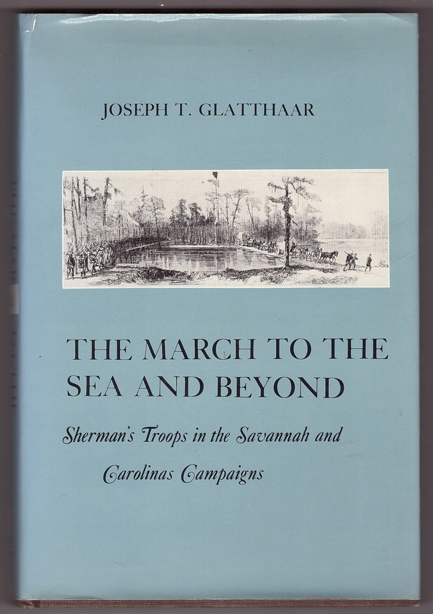 Glatthaar The March To The Sea And Beyond Sherman S Troops In The Savannah And Carolinas Campaigns