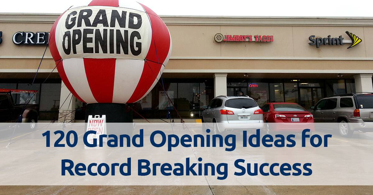 120 Grand Opening Ideas for Record Breaking Success Air Ad Promotions