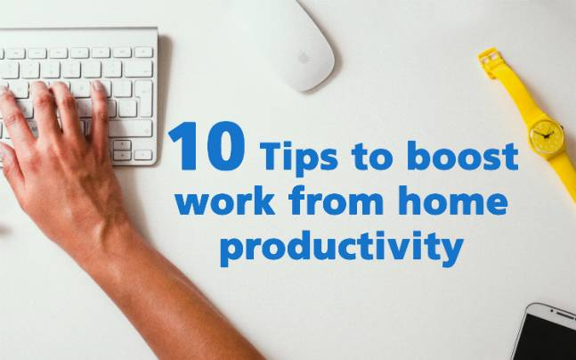 10 tips to boost work from home productivity - Education Today News