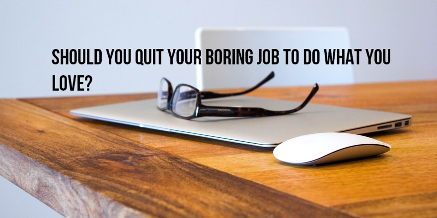 quit your job to follow a dream do what you love