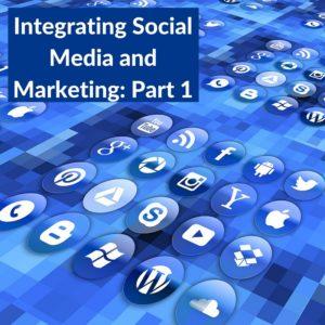 Integrating Social Media and Marketing- Part 1