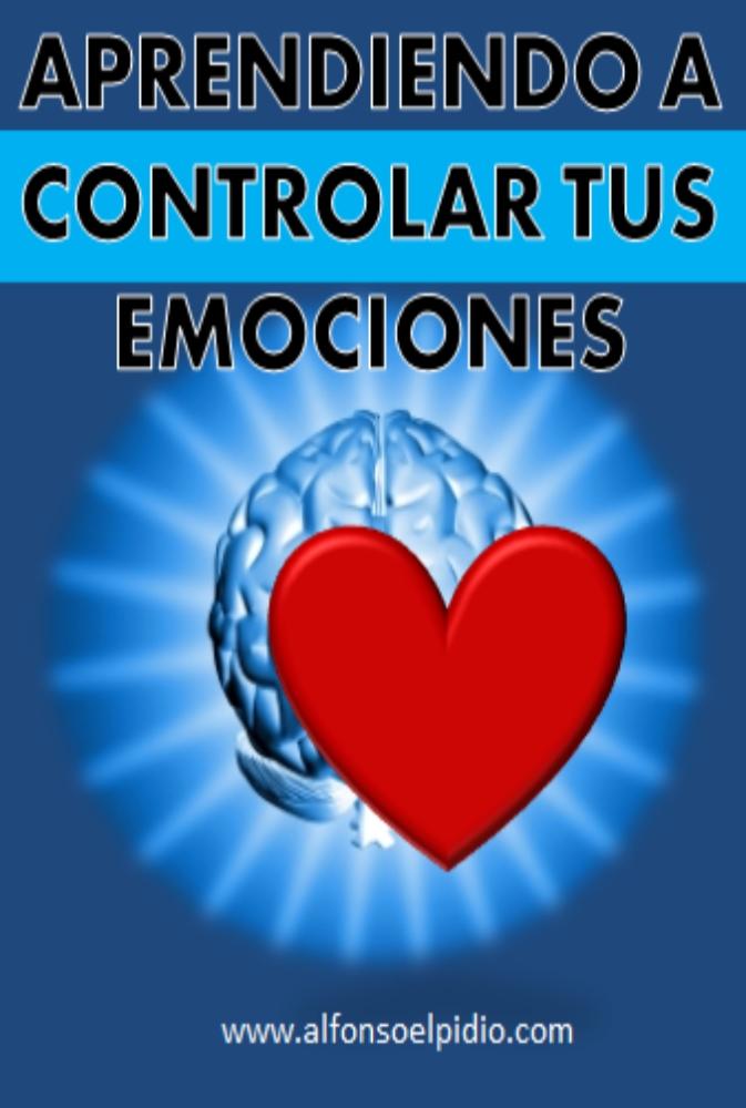 Aprendiendo a controlar tus emociones - Libro electrónico Aprende a