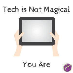 tech is not magical