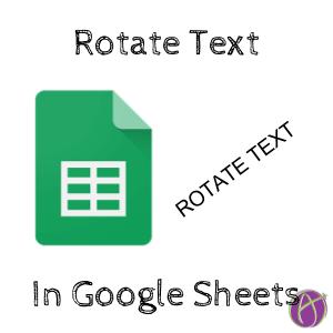 Google Sheets: Rotate Text