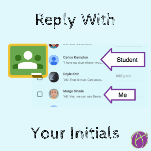 Google Classroom: Reply With Your Initials