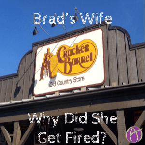 We Know Brad's Wife – She Got Fired From the Cracker Barrel