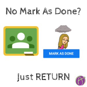 Google Classroom: Student Did Not Mark As Done: RETURN IT