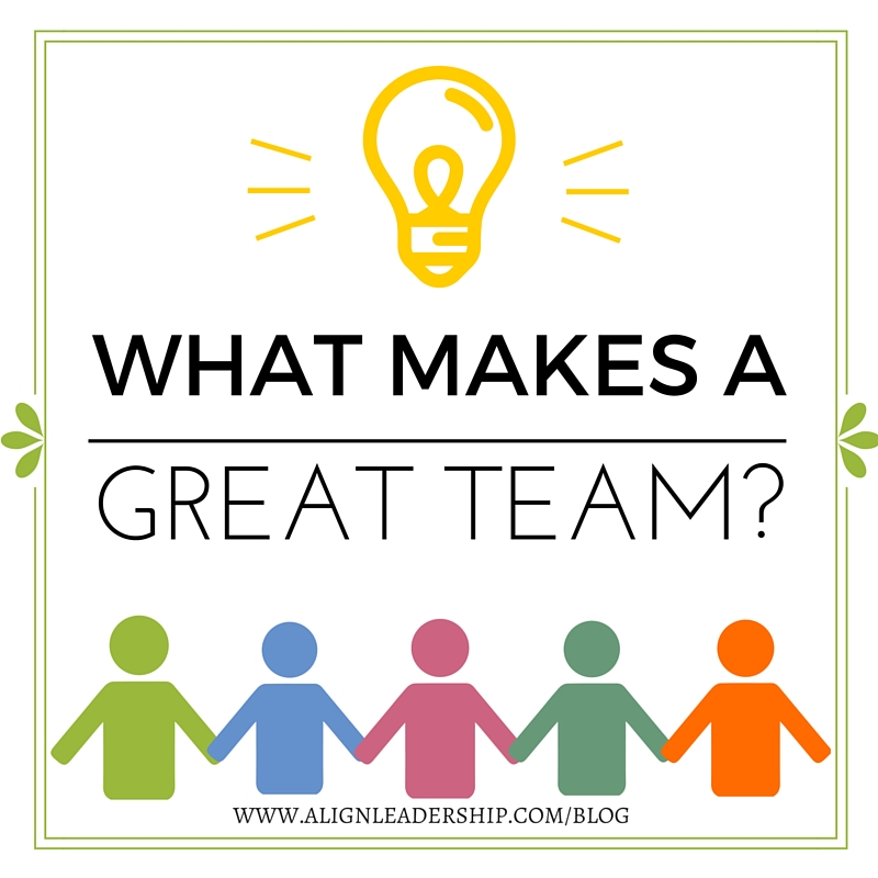 What Makes A Great Team? - Align Leadership