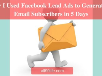 How I Used Facebook Lead Ads to Generate 47 Email Subscribers in 5 Days at all99life.com