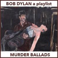 Playlist: Bob Dylan Murder Ballads