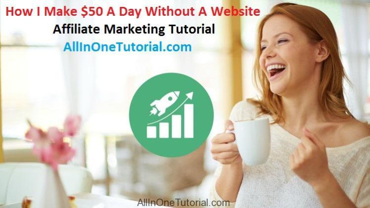 How I Make $50 A Day Without A Website – Affiliate Marketing Tutorial Free Download