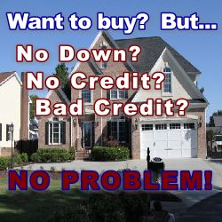 No Down Loans Buy Homes with absolutely no money down regardless of your credit or income-- No ...