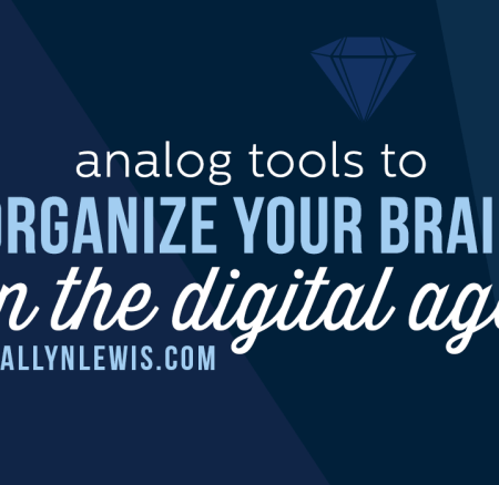 Analog Tools to Organize Your Brain (or Business) in the Digital Age