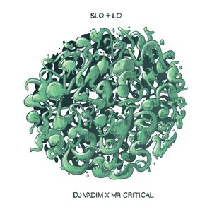 Slo & Lo mix by DJ Vadim and Mr Critical