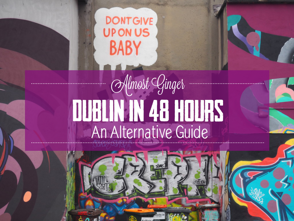 A slightly alternative guide to 48 Hours in Dublin