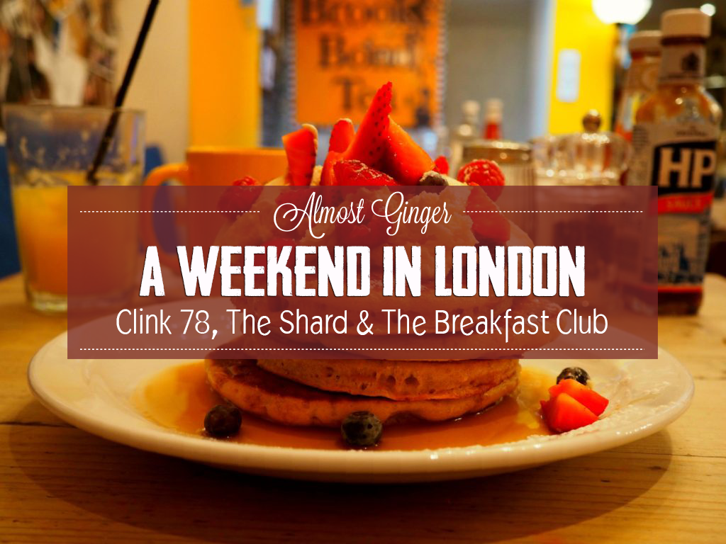 A Weekend in London   Clink 78, The Shard and The Breakfast Club   almostginger.com