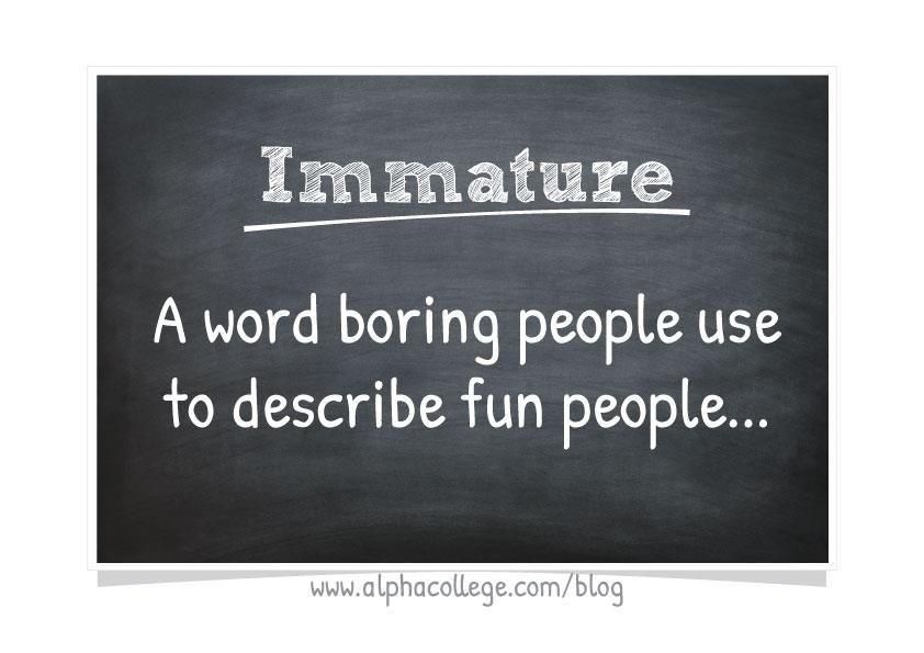 Word of the Day Immature Alpha College of English