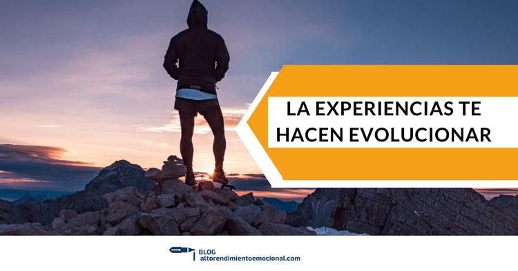 Las experiencias te hacen evolucionar