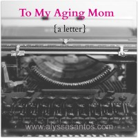 To My Aging Mom {A Letter}