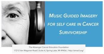 Music Assisted Guided Imagery in Cancer Patients & Survivorship