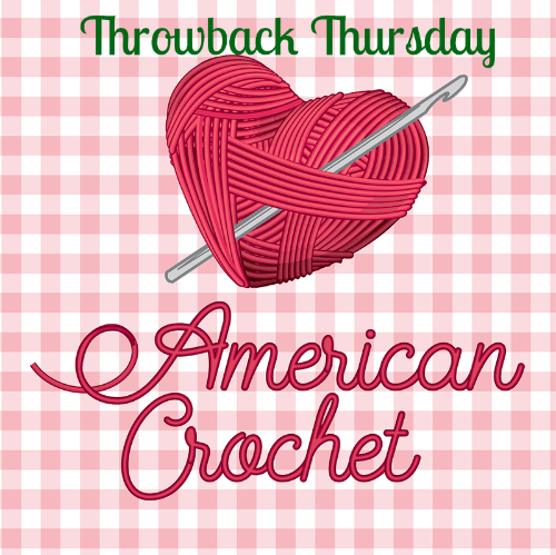 Throwback Thursday | American Crochet