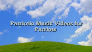 Patriotic Music Videos for Patriots