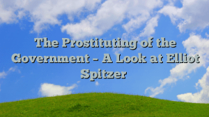 The Prostituting of the Government – A Look at Elliot Spitzer