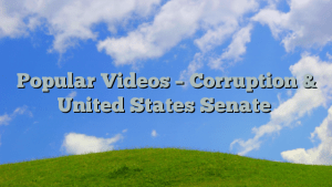 Popular Videos – Corruption & United States Senate