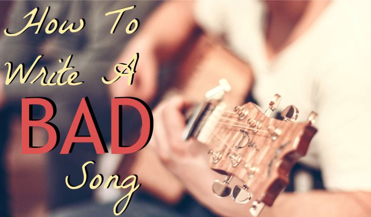 How to write a bad song