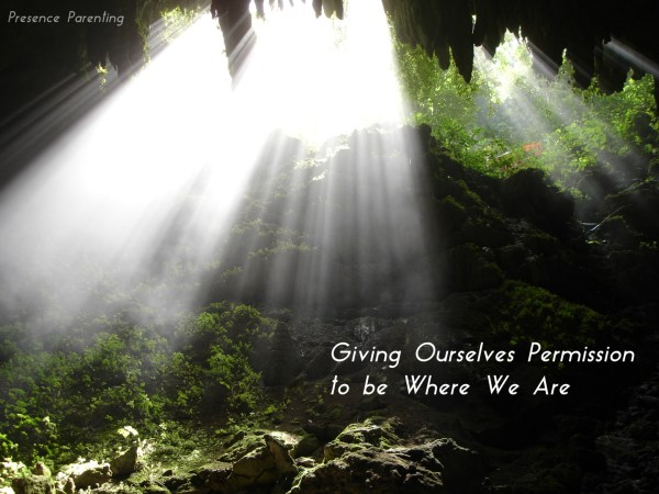 Giving Ourselves Permission to be Where We Are