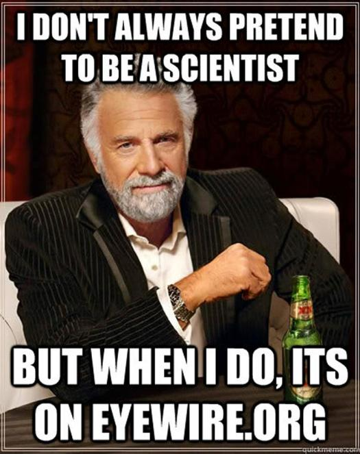 i dont always pretend to be a scientist but when I do it's on EyeWire.org