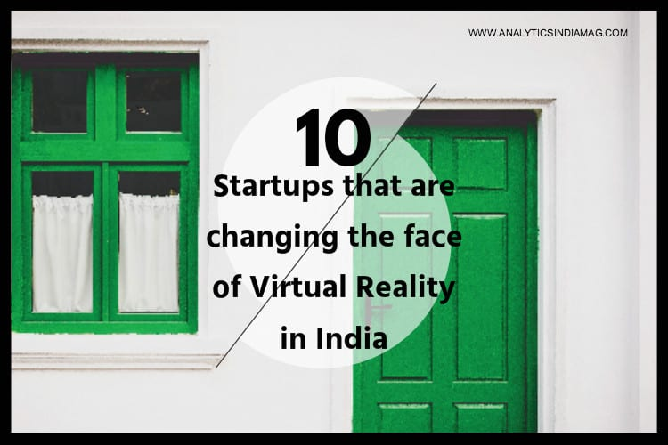 10 startups that are changing the face of Virtual Reality in India