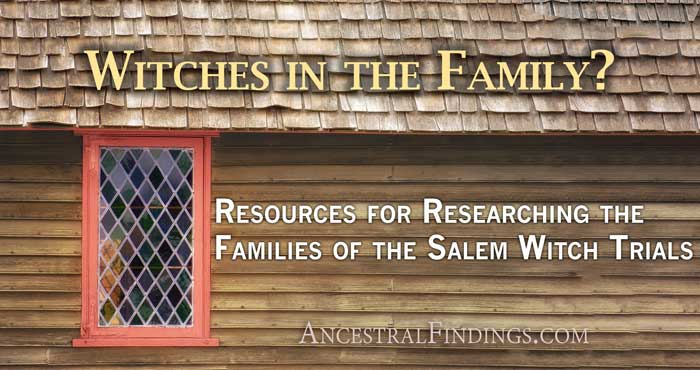 Witches in the Family? Resources for Researching the Families of the Salem Witch Trials