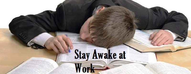 Tips to Stay Awake at Work Find out the Best Method on Our