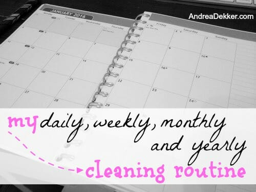 My Daily, Weekly, Monthly, and Yearly Cleaning Routines - Andrea Dekker