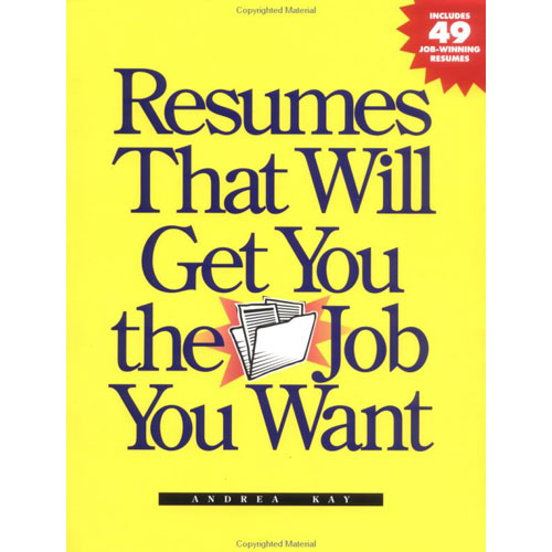 Resumes That Will Get You the Job You Want Andrea Kay Country\u0027s