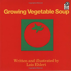 Growing Vegetable Soup, by Lois Ehlert