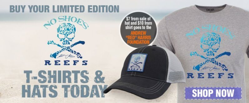 "The new No Shoes Reefs Limited Edition Shirts and Hats are now available and a portion on the proceeds will go to The Andrew ""Red"" Harris Foundation!"