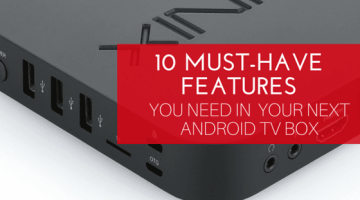 Our 10 Must-Have Android TV box features for your next device
