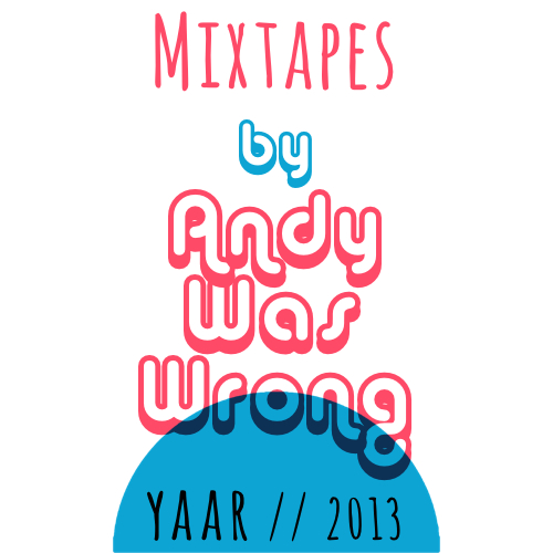 Andy Was Wrong Mixtapes Yaar
