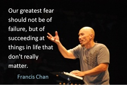 """Our greatest fear should not be of failure...."""