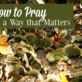 How to Pray in a Way that Matters - AnExtraordinaryDay.net